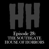 Episode 28: CofC HH The Southgate House of Horrors