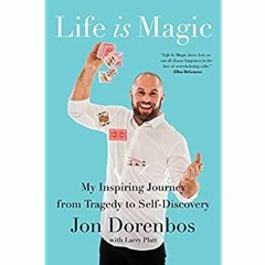 {EBOOK} Life Is Magic: My Inspiring Journey from Tragedy to Self-Discovery FREE EBOOK