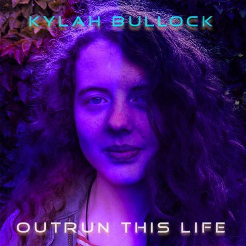 Kylah Bullock - Outrun This Life