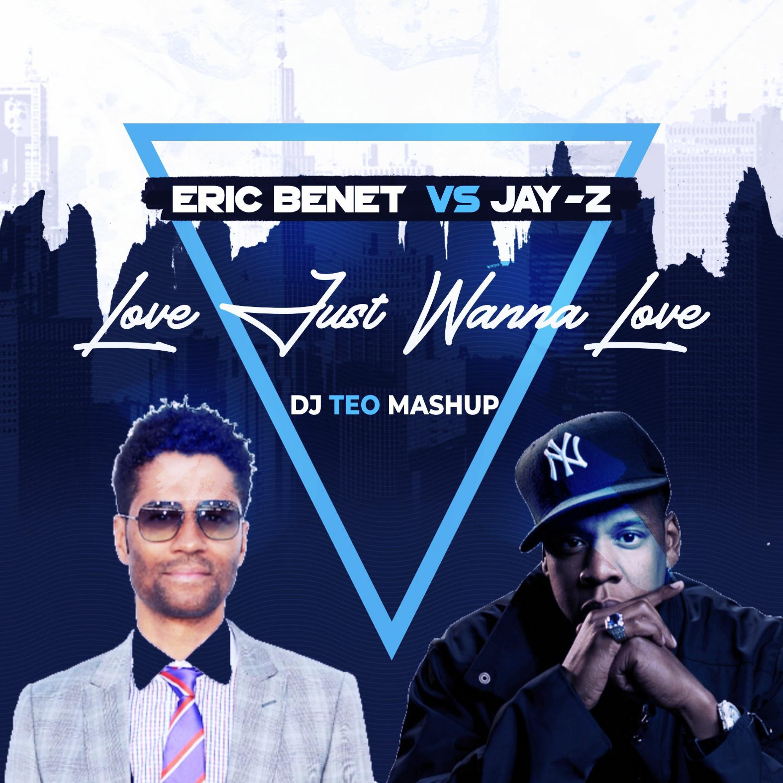 Eric Benet vs Jay-Z - Love Just Wanna Love (Dj Teo Mash Up)