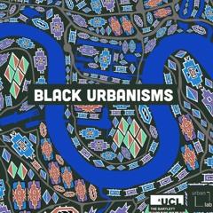 Black Urbanisms - Episode 4: Black Urbanisms and Theorising from Africa