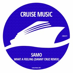 SAMO - What A Feeling (Danny Cruz Radio Edit) [CMS317]