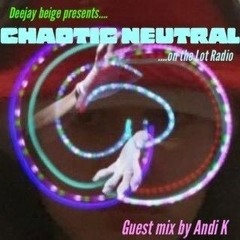 Chaotic Neutral wsg Andi K @ The Lot Radio 07 - 06 - 2021