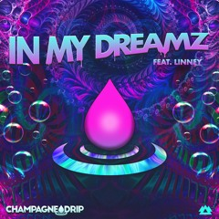 Champagne Drip feat. Linney - In My Dreamz