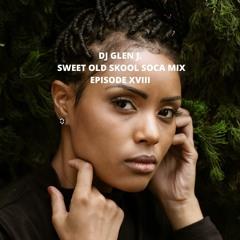 DJ GLEN J. SWEET OLD SKOOL SOCA MIX EPISODE XVIII