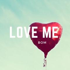 Love Me - BOM