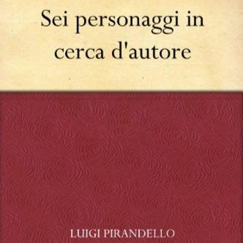 Sei personaggi in cerca d'autore di Luigi Pirandello | Podcast di Sara Rizzano