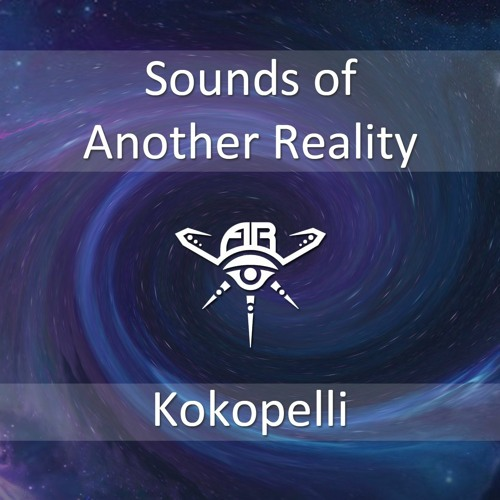 Kokopelli - Sounds of Another Reality | Podcast #5