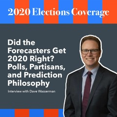 Did the Forecasters Get 2020 Right? Dave Wasserman on Polls, Partisans, and Prediction Philosophy
