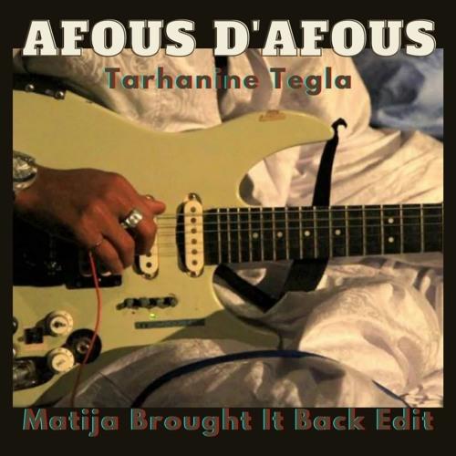 Afous d'Afous - Tarhanine Tegla(Matija Brought It Back Edit)
