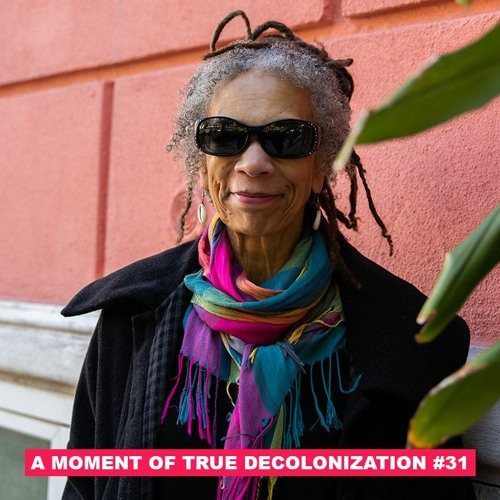A Moment of True Decolonization #31 Ruth Wilson Gilmore /// Beginning of a Perfect Decolonial Moment
