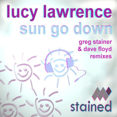 Sun Go Down (feat Lucy Lawrence) (Greg Stainer Remix)