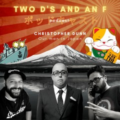 Christopher Dunn: Our Man In Japan - Ep. 19