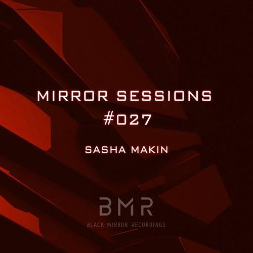 Mirror Sessions #027 - Sasha Makin