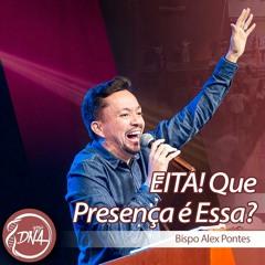 Bispo Alex Pontes | EITA! Que Presença é Essa