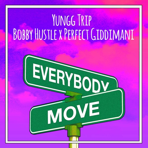 Yungg Trip, Bobby Hustle & Perfect Giddimani - Everybody Move