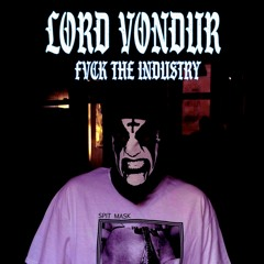 LORD VONDUR - FVCK THE INDUSTRY