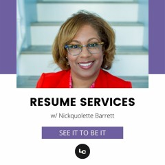 See It to Be It : Resume Services (w/ Nickquolette Barrett)