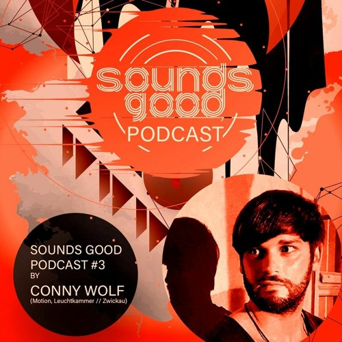 SOUNDS GOOD PODCAST #3 by Conny Wolf