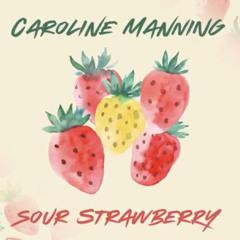 Sour strawberry- Caroline Manning
