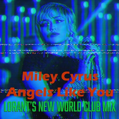 Miley Cyrus - Angels Like You (Lorant's New World Club Mix)