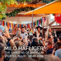 Milo Häfliger | The Gardens Of Babylon @ Viertel Klub | 8 June 2019