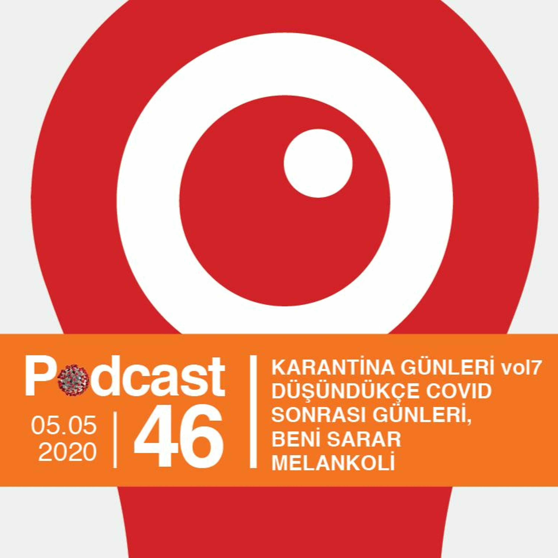 EP46 / Karantina Günleri vol7 / Düşündükçe Covid Sonrası Günleri, Beni Sarar Melankoli