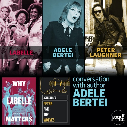 Book Musik 051 - WHY LABELLE MATTERS and PETER AND THE WOLVES - discussion with author Adele Bertei