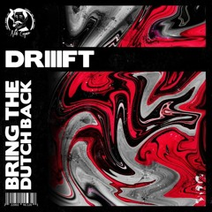 DRIIIFT - Bring The Dutch Back
