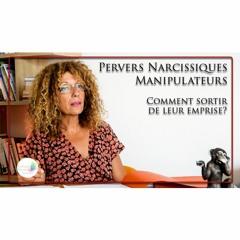 Pervers(es) Narcissiques Manipulateurs(trices): comment sortir de leur emprise?