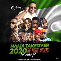 NAIJA TAKEOVER  MIXTAPE 2020: The Streets Party Anthems