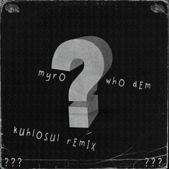 Myro - Who Dem (Ft. Dread MC & Rider Shafique) (Kuhlosul Remix)