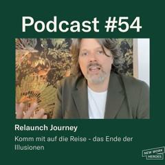 #54 Relaunch Journey: Das Ende der Illusionen