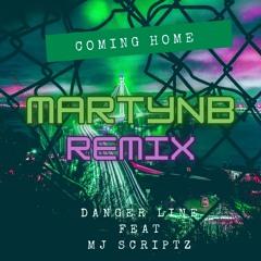 Coming Home- DangerLine Ft MJ Scriptz (MartynB Remix)