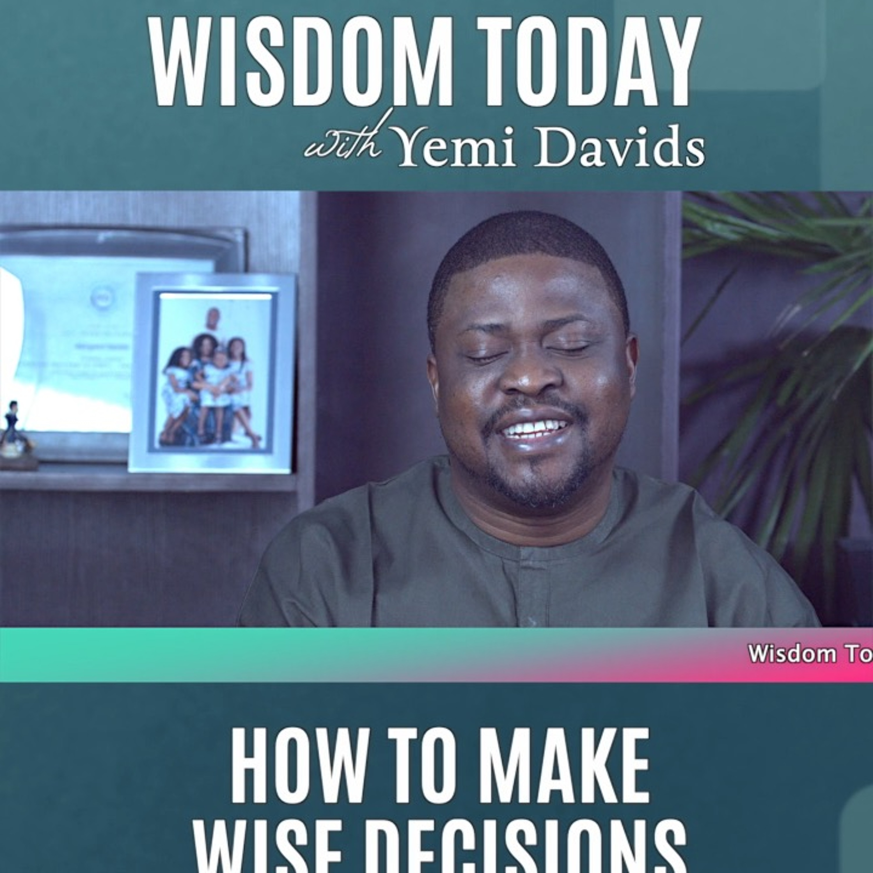 Wisdom Today With Yemi Davids – How To Make Wise Decisions Part 1 Episode 9
