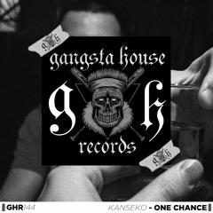 Kanseko - One Chance (Original Mix) [GANGSTA HOUSE RECORDS]