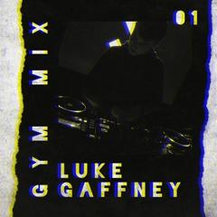 LUKE GAFFNEY - GYM MIX 01