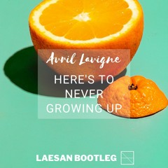 Avril Lavigne - Here's to Never Growing Up (Laesan Bootleg)