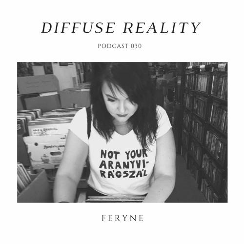 Diffuse Reality Podcast 030: Feryne