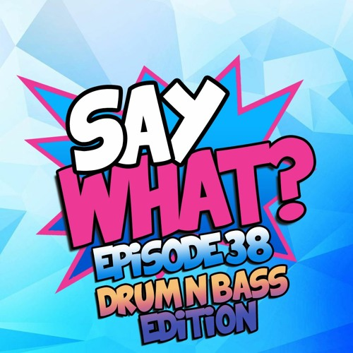DRUM N BASS EDITION: Episode 38 - SAY WHAT SATURDAY'S