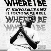 Where I Be - Louis( Feat. Tokyo Sauce & Dez