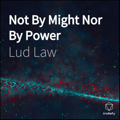 Not By Might Nor By Power