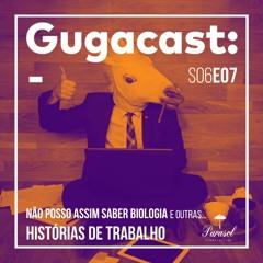 Não Posso Assim Saber Biologia e outras HISTÓRIAS DE TRABALHO - Gugacast - S06E07