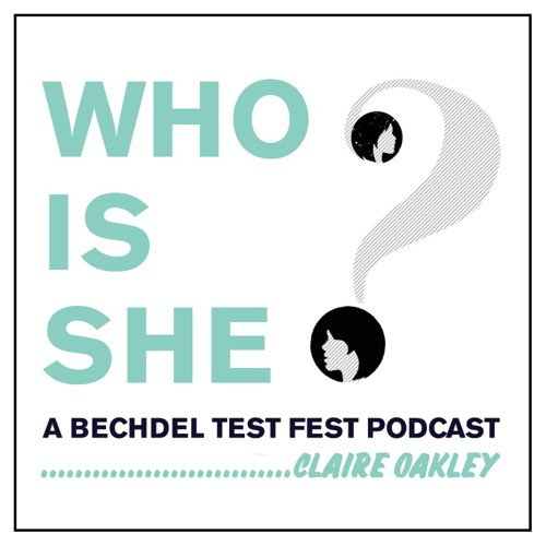 Episode 5 | Claire Oakley | Who Is She? A Bechdel Test Fest Podcast