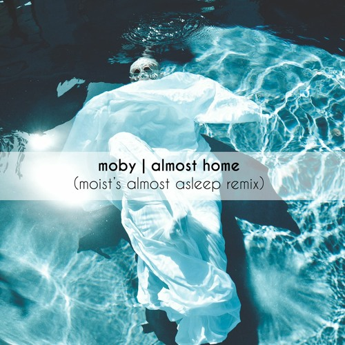 Moby - Almost Home (Moist's Almost Asleep Remix)