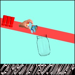 CARBONATED CUM JAR [FORTHCOMING MONSTERS MUSIC]