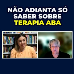 Não Adianta só Saber Sobre Terapia ABA -  It's no use just knowing about ABA therapy