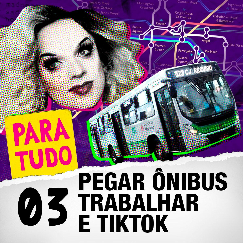 #03 Pegar Ônibus, Trabalhar e TikTok da Vergonha