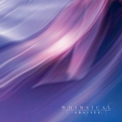 Whimsical - Gravity