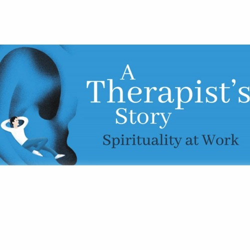 The Therapists Story - Spirituality At Work - Pearl & Helen - Thursday 22nd July 2021